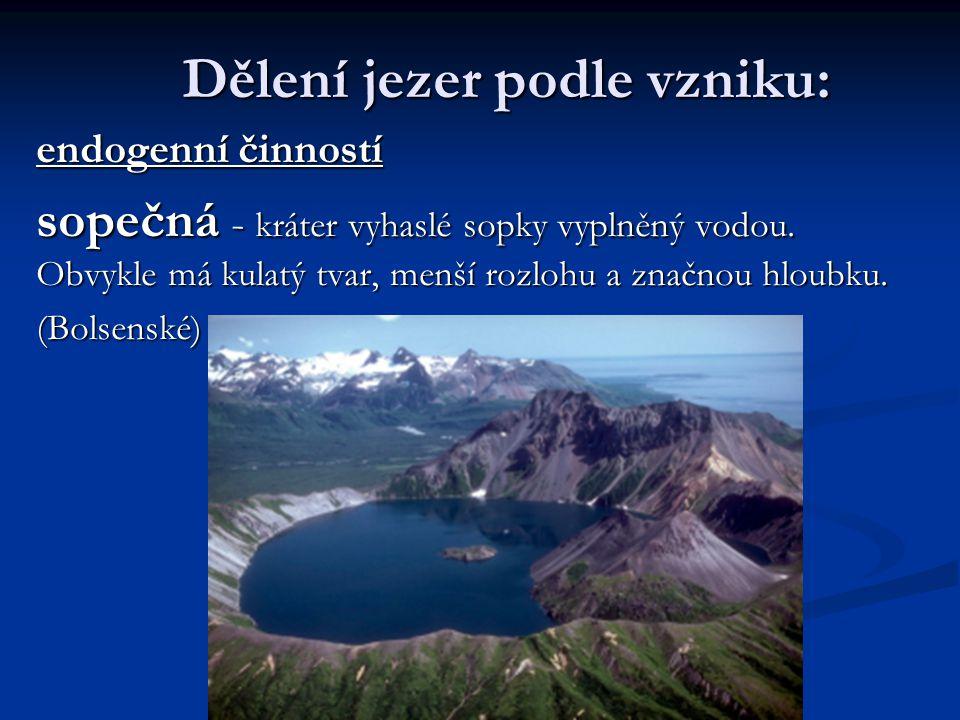 Dělení jezer podle vzniku: endogenní činností sopečná - kráter vyhaslé sopky vyplněný vodou. Obvykle má kulatý tvar, menší rozlohu a značnou hloubku.