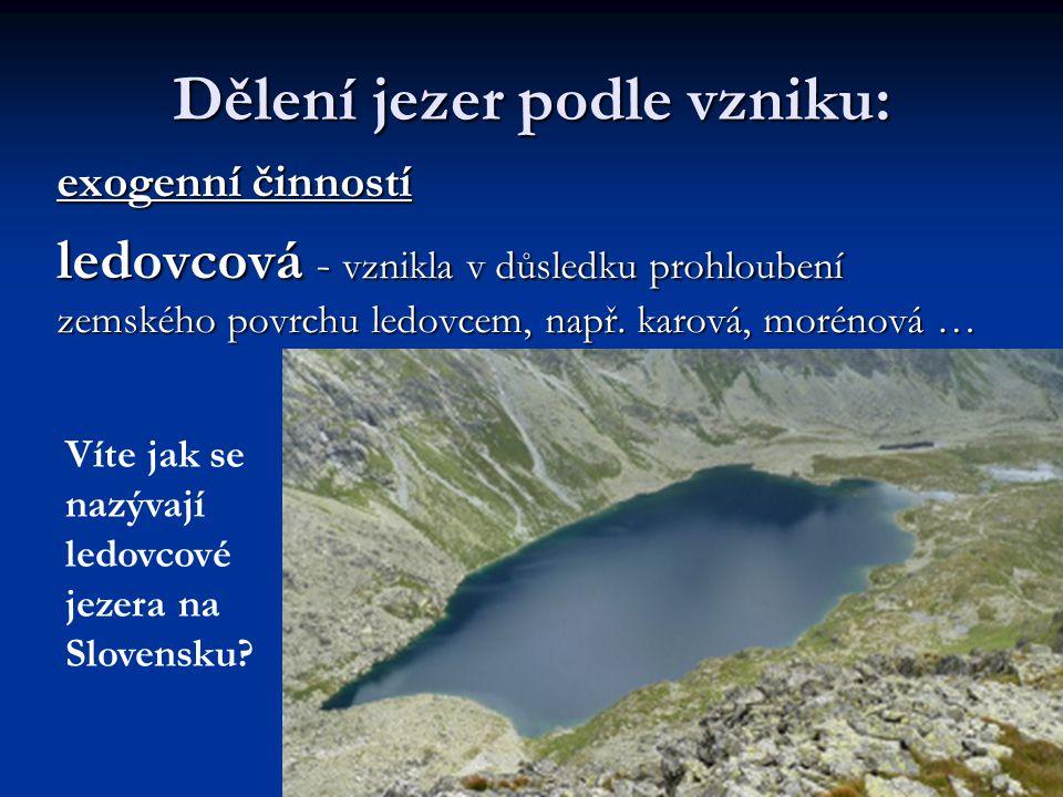 Dělení jezer podle vzniku: exogenní činností krasová - vznikla rozpuštěním podloží, sníženina je poté vyplněna vodou (Plitvická jezera)