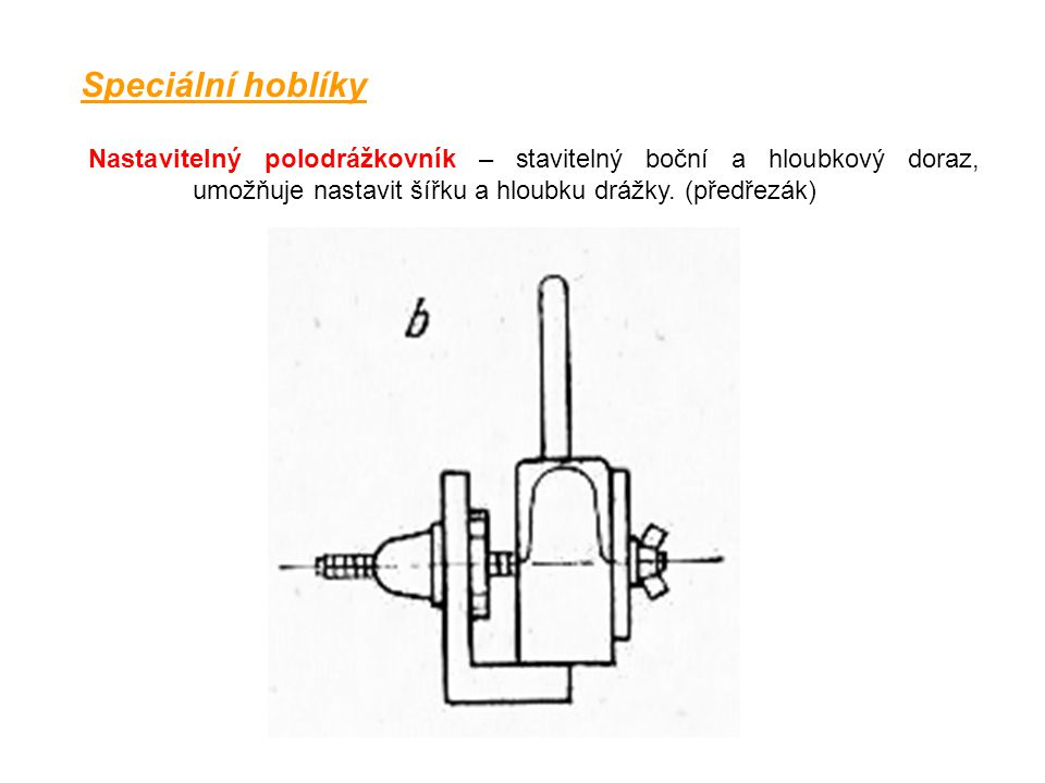Speciální hoblíky Nastavitelný polodrážkovník – stavitelný boční a hloubkový doraz, umožňuje nastavit šířku a hloubku drážky. (předřezák)