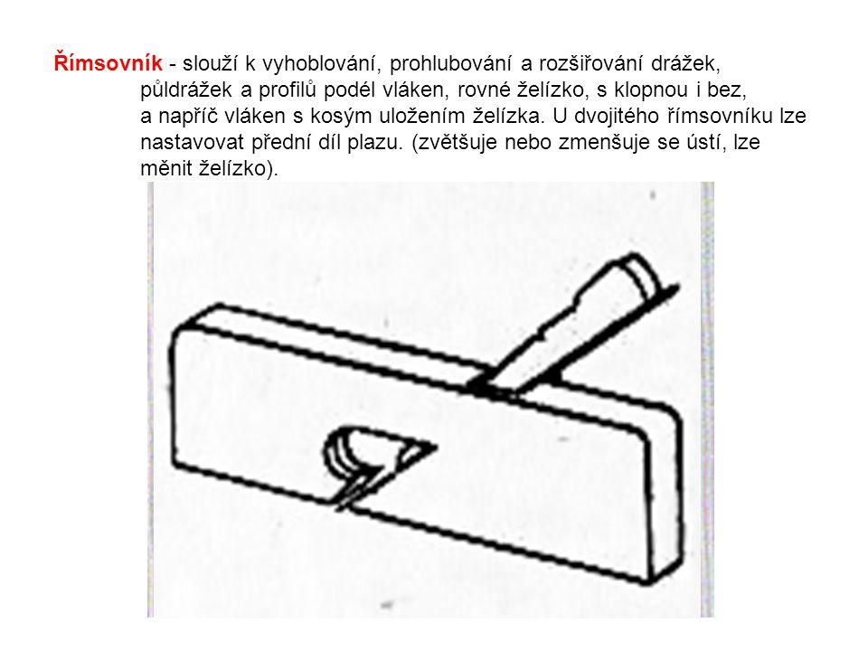 Římsovník - slouží k vyhoblování, prohlubování a rozšiřování drážek, půldrážek a profilů podél vláken, rovné želízko, s klopnou i bez, a napříč vláken