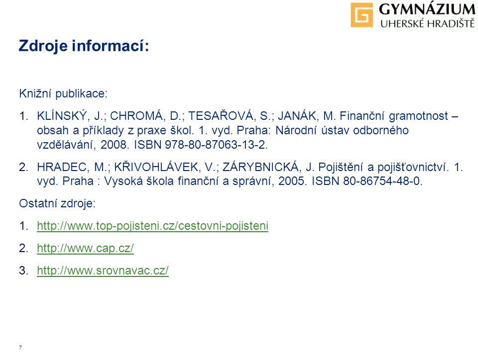 7 Zdroje informací: Knižní publikace: 1.KLÍNSKÝ, J.; CHROMÁ, D.; TESAŘOVÁ, S.; JANÁK, M.