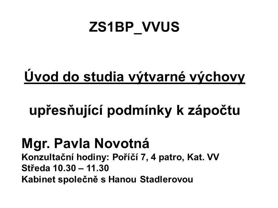 ZS1BP_VVUS Úvod do studia výtvarné výchovy upřesňující podmínky k zápočtu Mgr.