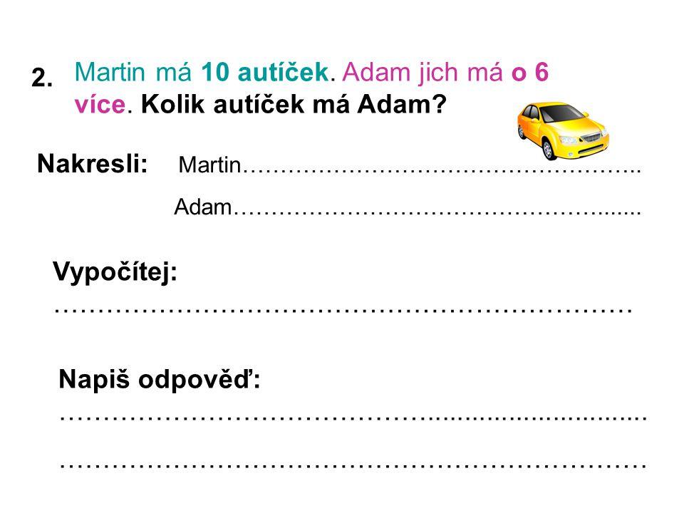 2.Martin má 10 autíček. Adam jich má o 6 více. Kolik autíček má Adam.