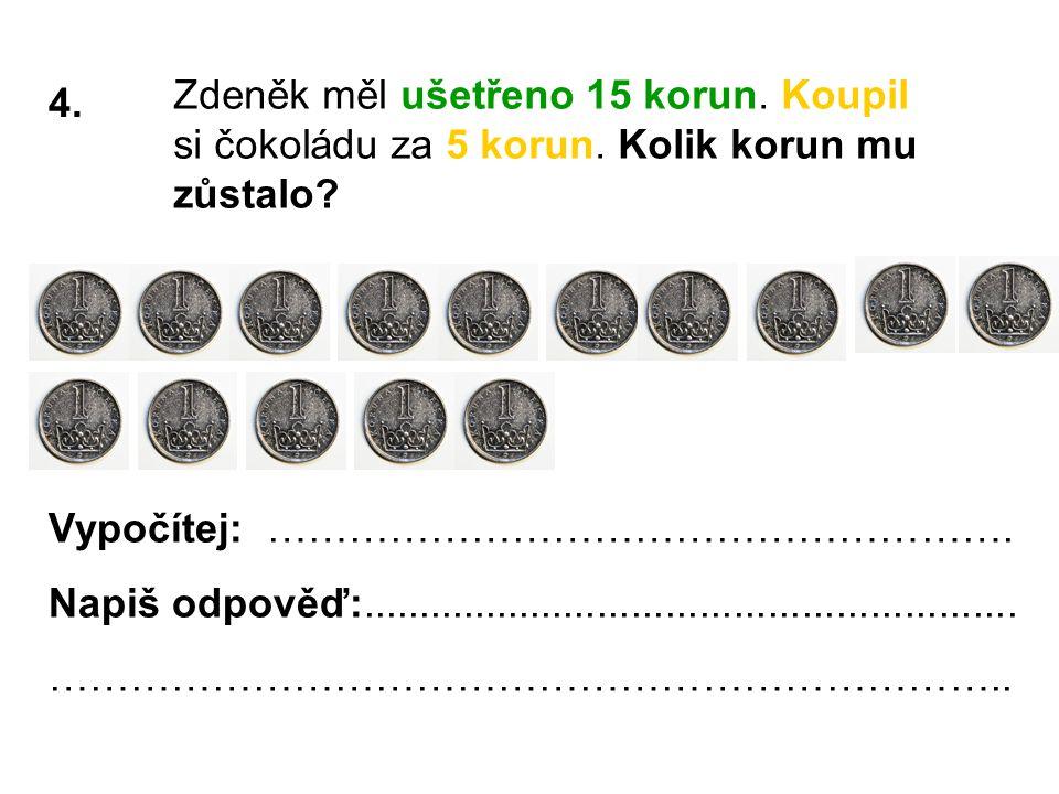 4.Zdeněk měl ušetřeno 15 korun. Koupil si čokoládu za 5 korun.