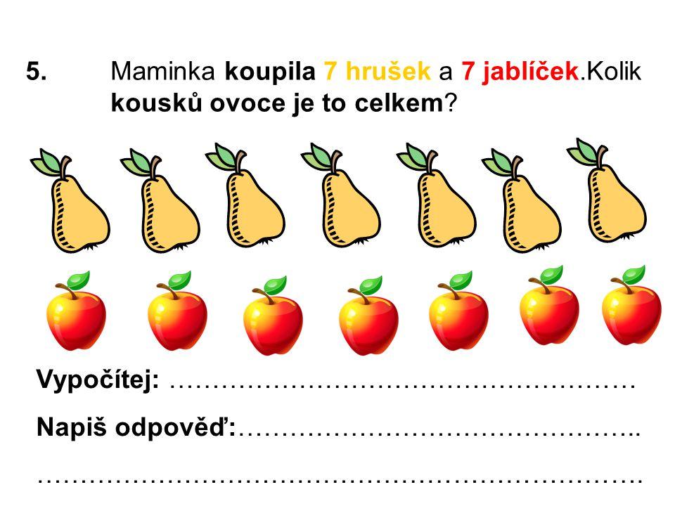 5.Maminka koupila 7 hrušek a 7 jablíček.Kolik kousků ovoce je to celkem.