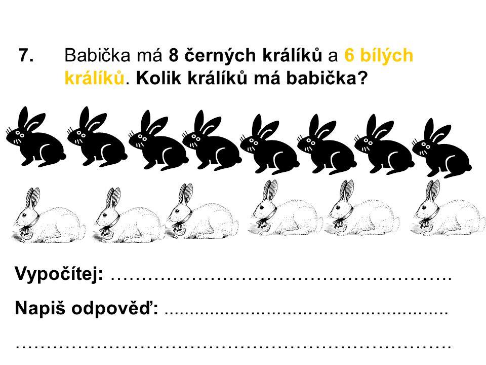 7.Babička má 8 černých králíků a 6 bílých králíků.