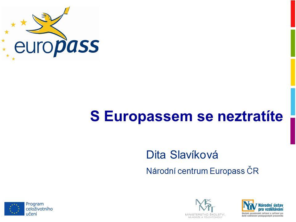 Dita Slavíková Národní centrum Europass ČR S Europassem se neztratíte