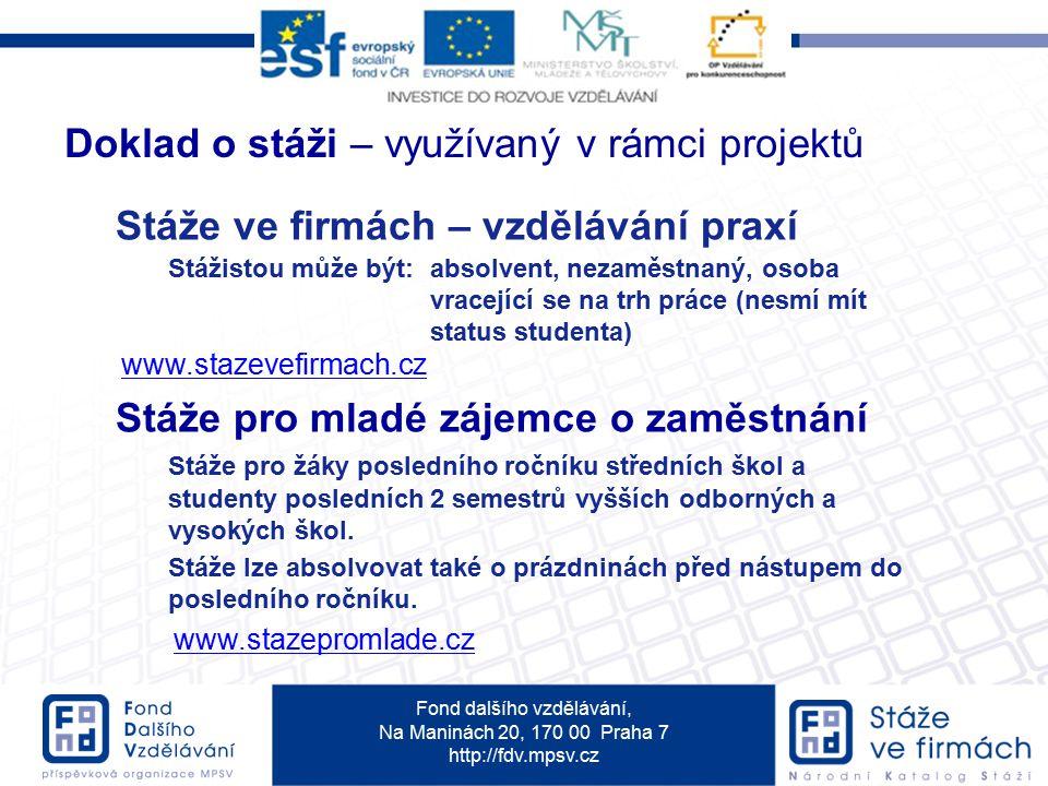 Fond dalšího vzdělávání, Na Maninách 20, 170 00 Praha 7 http://fdv.mpsv.cz Stáže ve firmách – vzdělávání praxí Stážistou může být:absolvent, nezaměstn