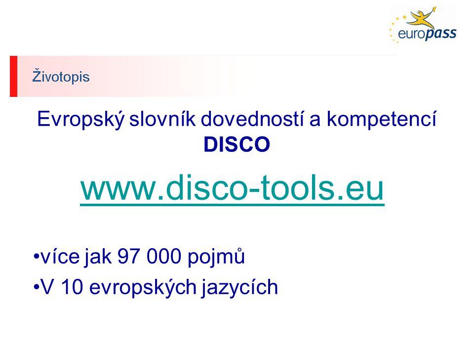 Evropský slovník dovedností a kompetencí DISCO www.disco-tools.eu více jak 97 000 pojmů V 10 evropských jazycích