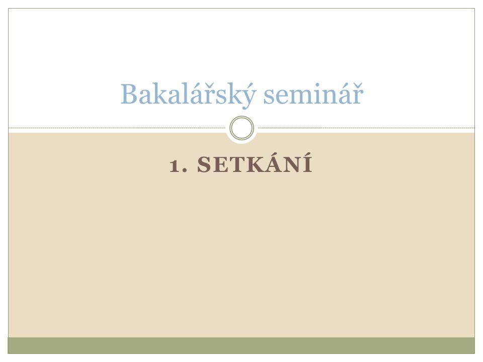 1. SETKÁNÍ Bakalářský seminář