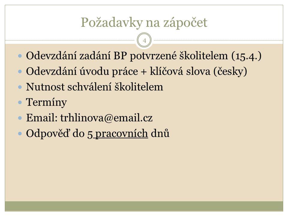 Požadavky na zápočet Odevzdání zadání BP potvrzené školitelem (15.4.) Odevzdání úvodu práce + klíčová slova (česky) Nutnost schválení školitelem Termíny Email: trhlinova@email.cz Odpověď do 5 pracovních dnů 4