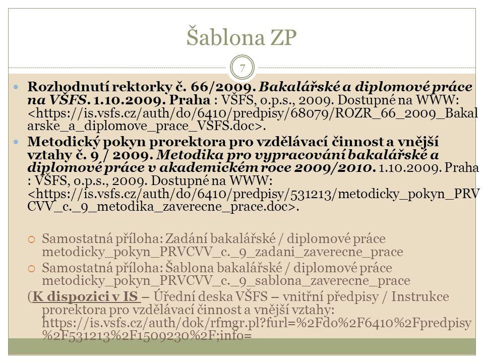 Šablona ZP 7 Rozhodnutí rektorky č. 66/2009. Bakalářské a diplomové práce na VŠFS. 1.10.2009. Praha : VŠFS, o.p.s., 2009. Dostupné na WWW:. Metodický