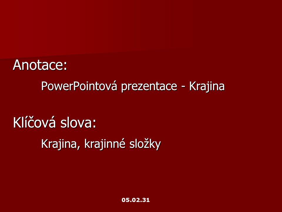 Anotace: PowerPointová prezentace - Krajina Klíčová slova: Krajina, krajinné složky 05.02.31
