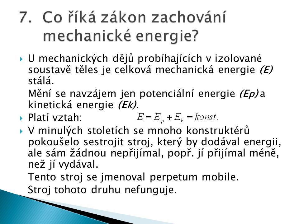  U mechanických dějů probíhajících v izolované soustavě těles je celková mechanická energie (E) stálá.