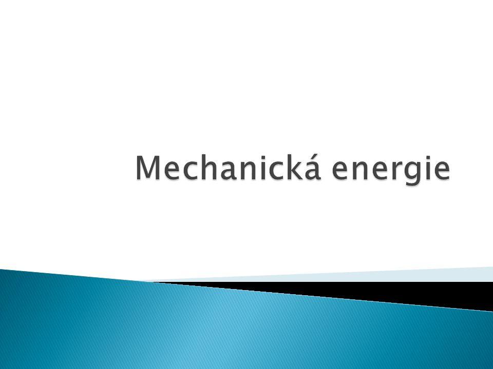 1.Jak souvisí vykonaná práce s mechanickou energií.