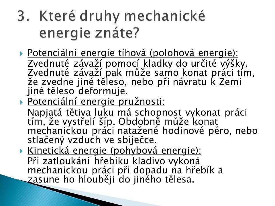  Potenciální energie tíhová (polohová energie): Zvednuté závaží pomocí kladky do určité výšky.