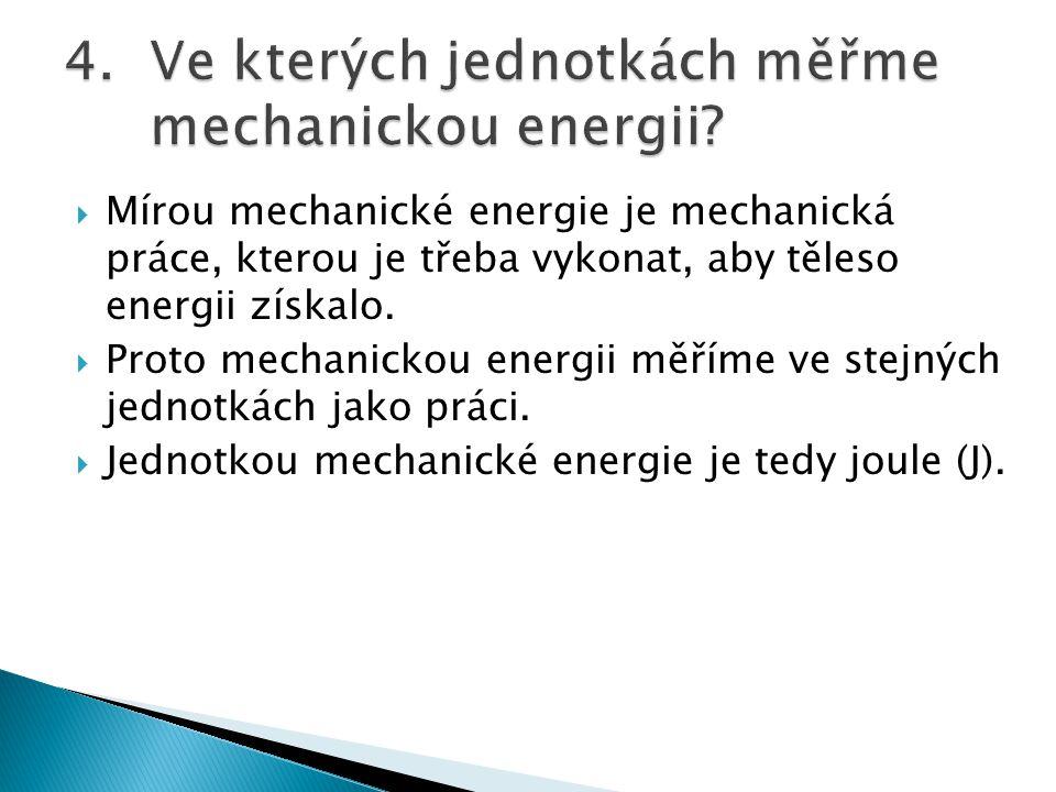  Mírou mechanické energie je mechanická práce, kterou je třeba vykonat, aby těleso energii získalo.