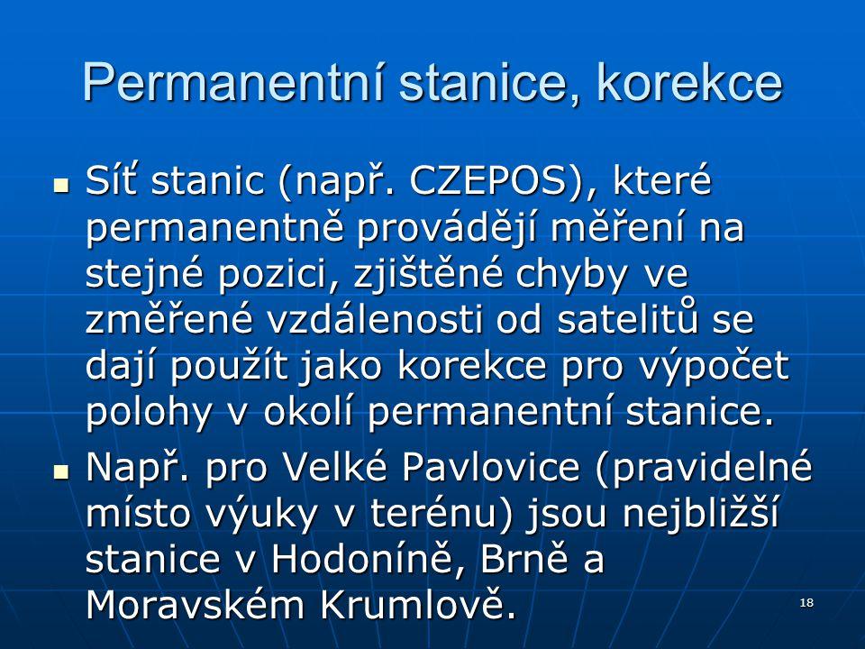 18 Permanentní stanice, korekce Síť stanic (např. CZEPOS), které permanentně provádějí měření na stejné pozici, zjištěné chyby ve změřené vzdálenosti