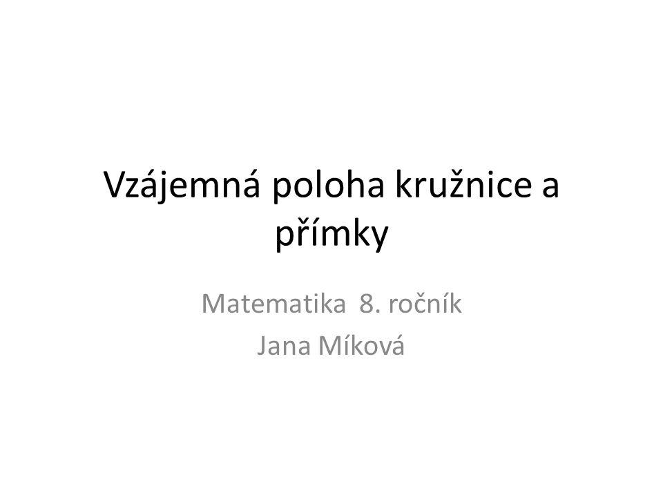 Vzájemná poloha kružnice a přímky Matematika 8. ročník Jana Míková