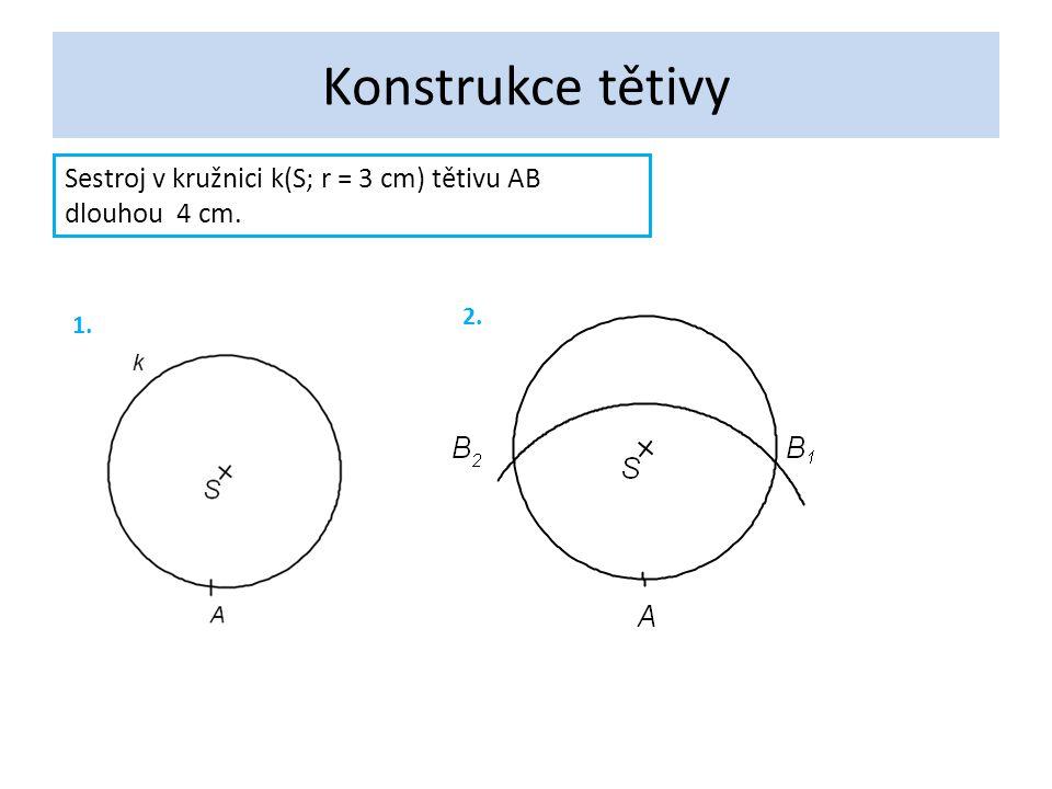 Konstrukce tětivy Sestroj v kružnici k(S; r = 3 cm) tětivu AB dlouhou 4 cm. 1. 2.