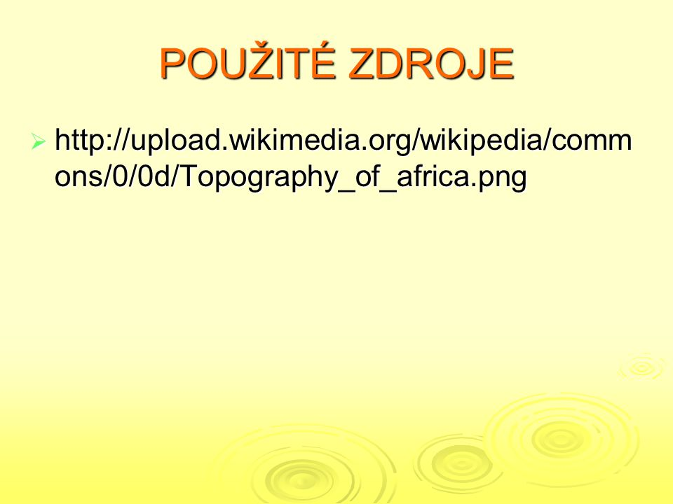 POUŽITÉ ZDROJE  http://upload.wikimedia.org/wikipedia/comm ons/0/0d/Topography_of_africa.png