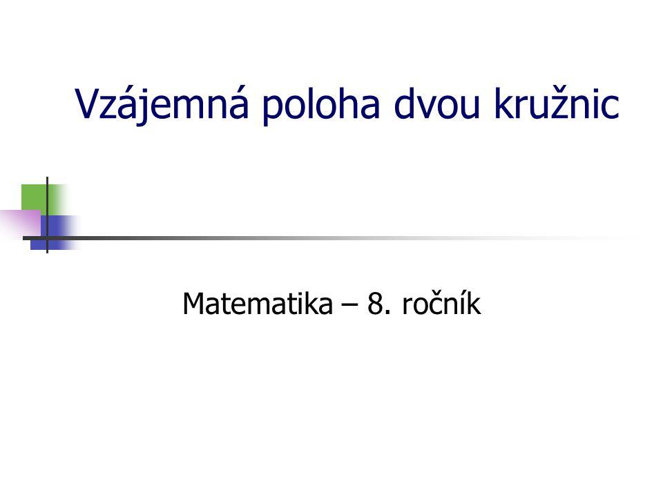Vzájemná poloha dvou kružnic Matematika – 8. ročník