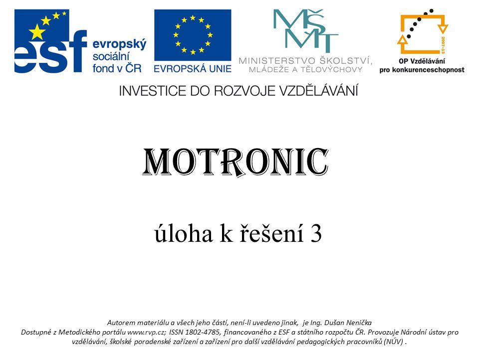 MOTRONIC úloha k řešení 3 Autorem materiálu a všech jeho částí, není-li uvedeno jinak, je Ing.