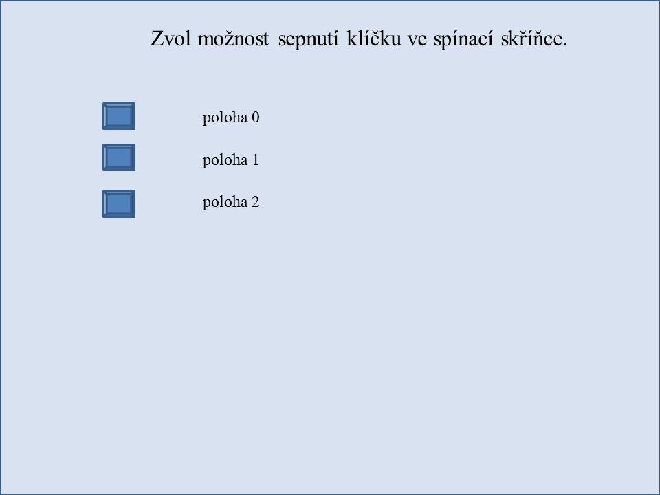 Zvol možnost sepnutí klíčku ve spínací skříňce. poloha 0 poloha 1 poloha 2