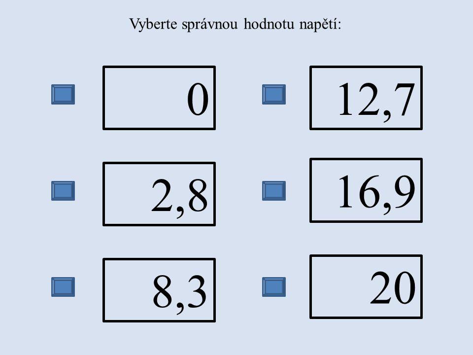 Vyberte správnou hodnotu napětí: 0 2,8 8,3 12,7 16,9 20