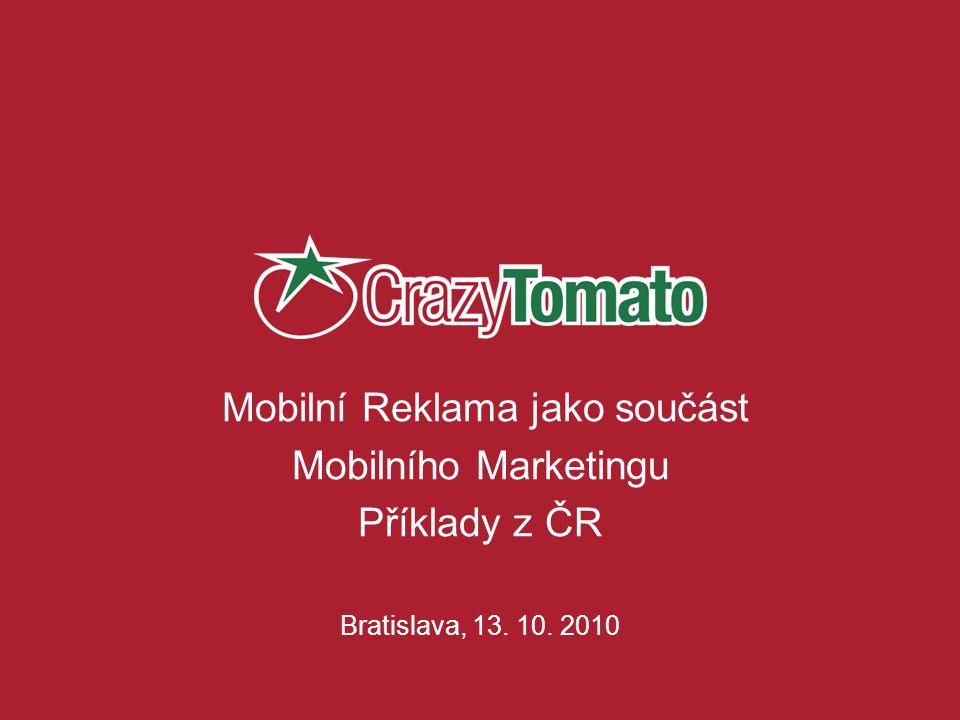 Mobilní Reklama jako součást Mobilního Marketingu Příklady z ČR Bratislava, 13. 10. 2010