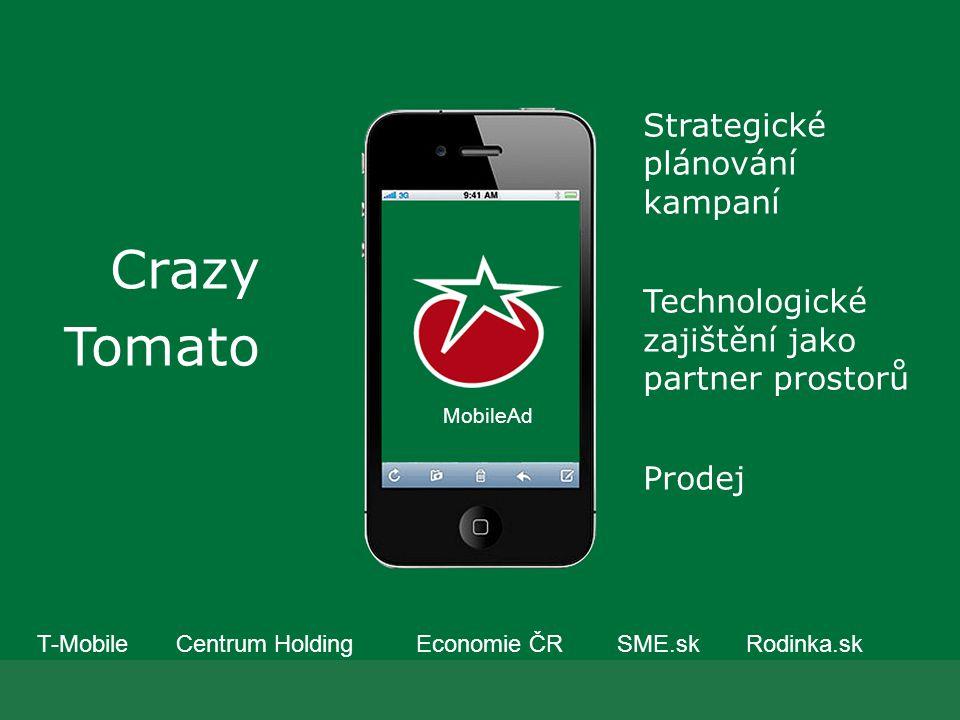 pro reklamní agentury Crazy Tomato Strategické plánování kampaní Technologické zajištění jako partner prostorů Prodej MobileAd T-Mobile Centrum Holding Economie ČR SME.sk Rodinka.sk