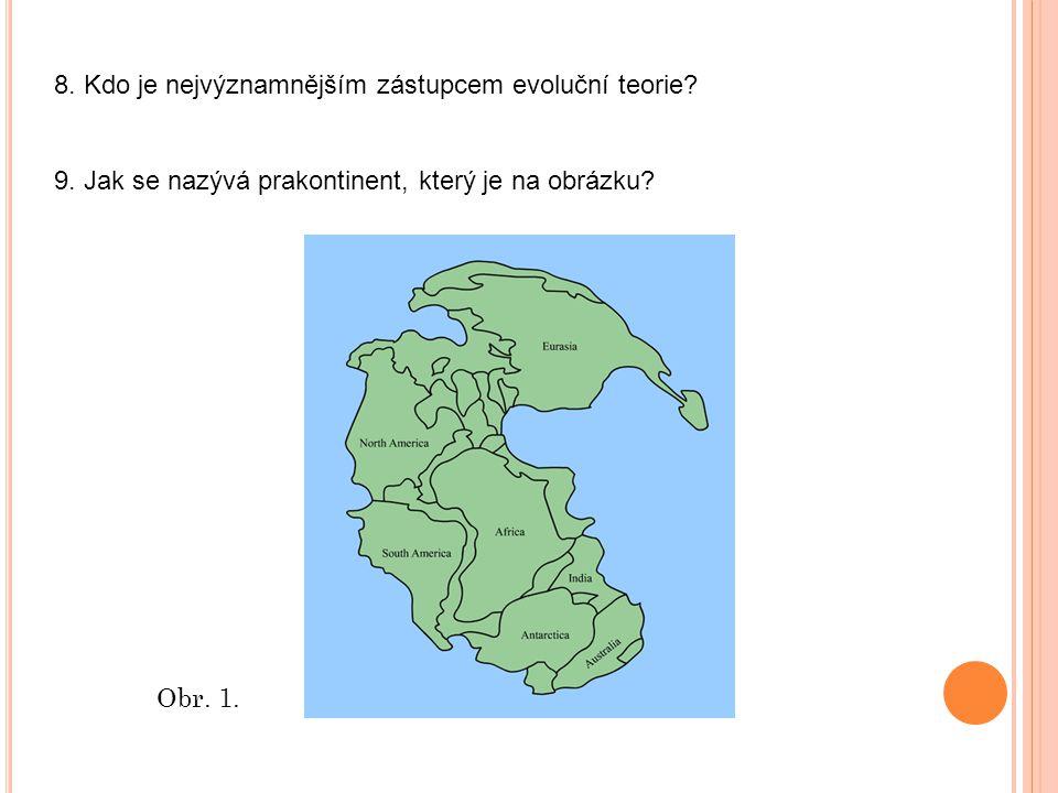 8. Kdo je nejvýznamnějším zástupcem evoluční teorie? 9. Jak se nazývá prakontinent, který je na obrázku? Obr. 1.