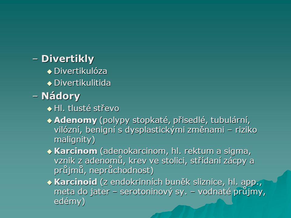 –Divertikly  Divertikulóza  Divertikulitida –Nádory  Hl. tlusté střevo  Adenomy (polypy stopkaté, přisedlé, tubulární, vilózní, benigní s dysplast