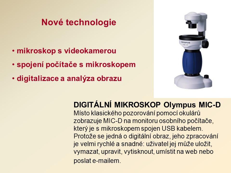 Nové technologie mikroskop s videokamerou spojení počítače s mikroskopem digitalizace a analýza obrazu DIGITÁLNÍ MIKROSKOP Olympus MIC-D Místo klasického pozorování pomocí okulárů zobrazuje MIC-D na monitoru osobního počítače, který je s mikroskopem spojen USB kabelem.