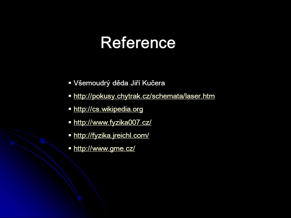 Reference  Všemoudrý děda Jiří Kučera  http://pokusy.chytrak.cz/schemata/laser.htmhttp://pokusy.chytrak.cz/schemata/laser.htm  http://cs.wikipedia.