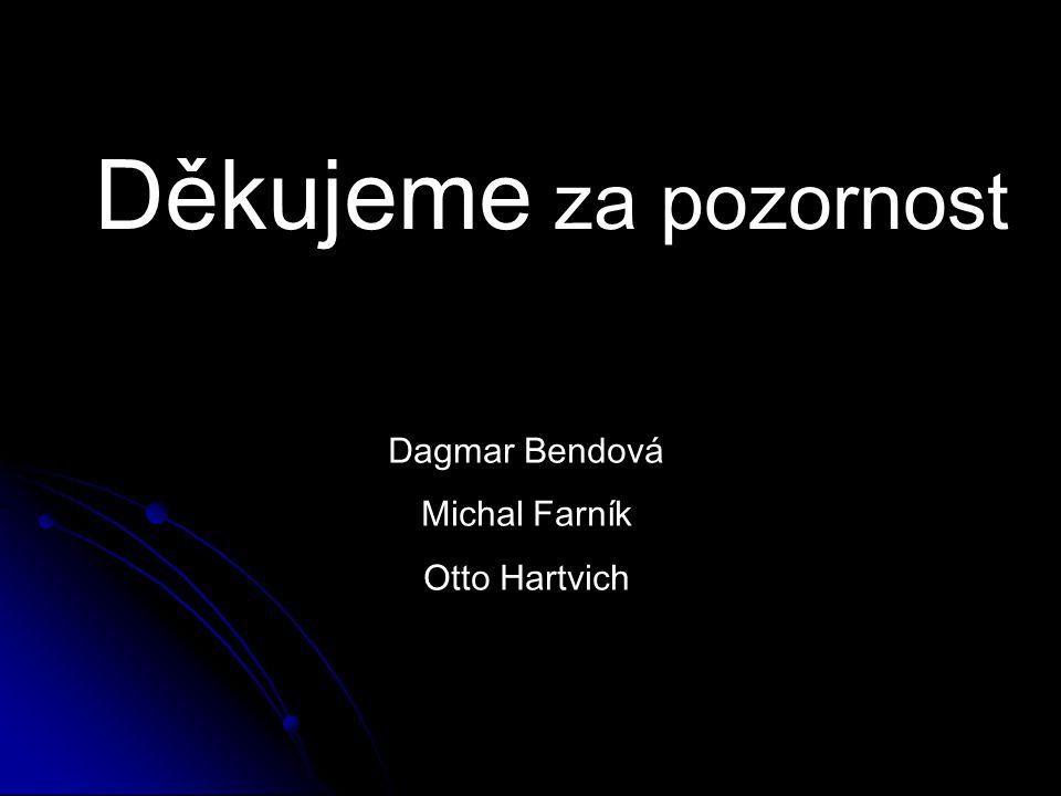 Děkujeme za pozornost Dagmar Bendová Michal Farník Otto Hartvich