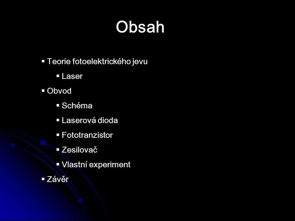 Obsah  Teorie fotoelektrického jevu  Laser  Obvod  Schéma  Laserová dioda  Fototranzistor  Zesilovač  Vlastní experiment  Závěr