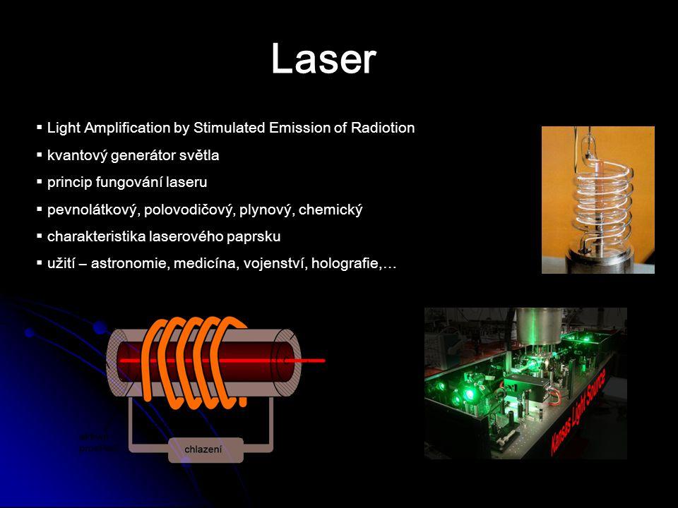 Laser  Light Amplification by Stimulated Emission of Radiotion  kvantový generátor světla  princip fungování laseru  pevnolátkový, polovodičový, p
