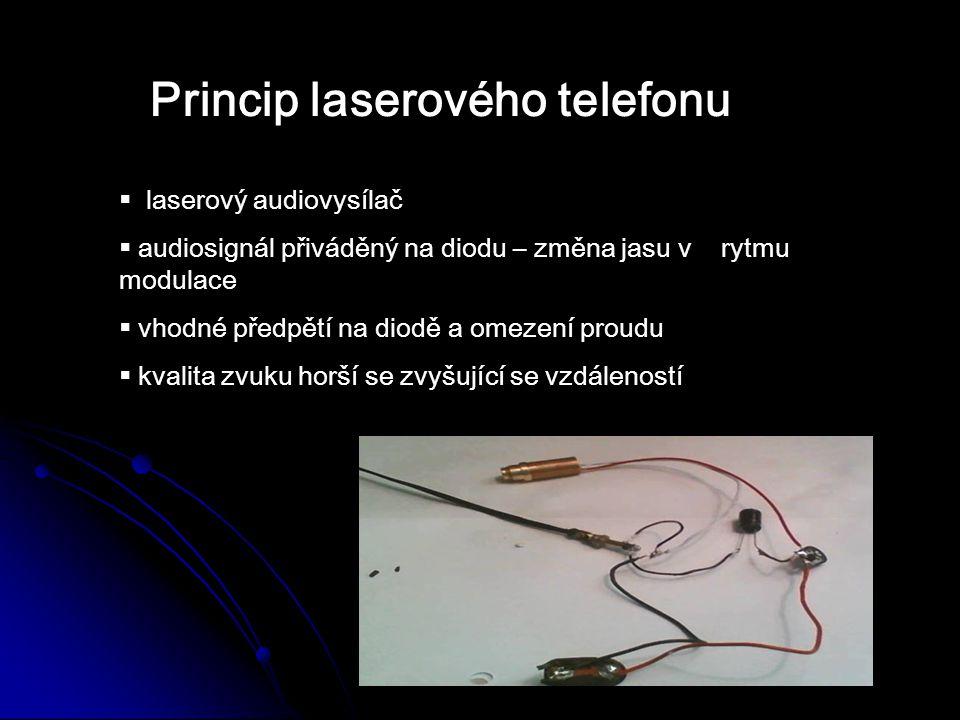 Princip laserového telefonu  laserový audiovysílač  audiosignál přiváděný na diodu – změna jasu v rytmu modulace  vhodné předpětí na diodě a omezen