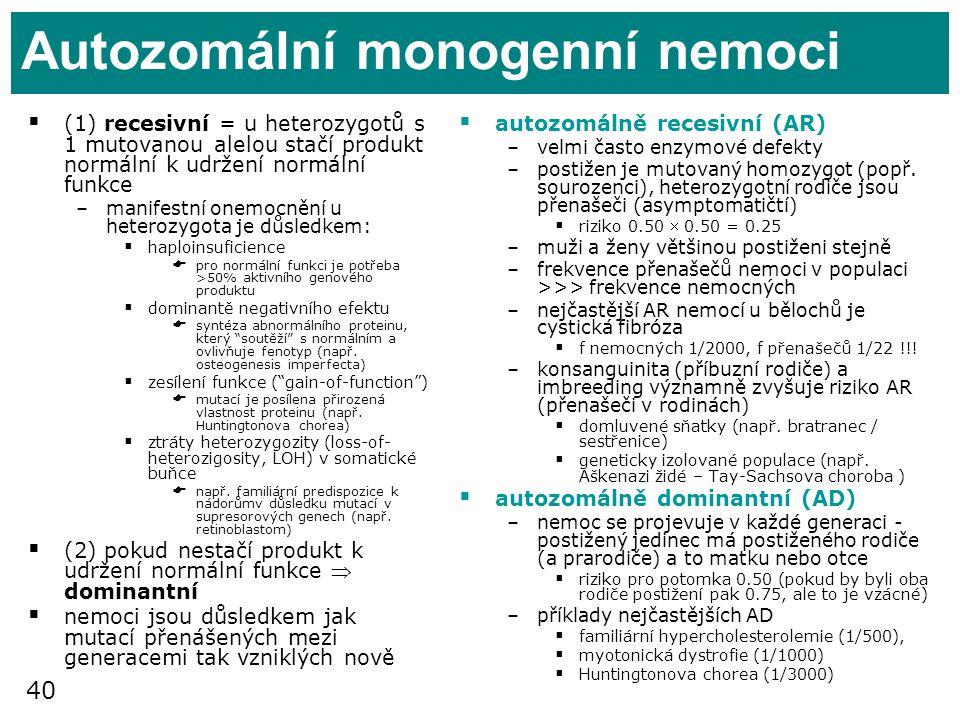 40 Autozomální monogenní nemoci  (1) recesivní = u heterozygotů s 1 mutovanou alelou stačí produkt normální k udržení normální funkce –manifestní one