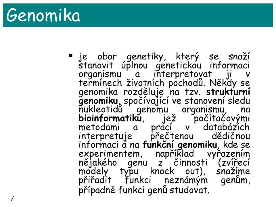 7 Genomika  je obor genetiky, který se snaží stanovit úplnou genetickou informaci organismu a interpretovat ji v termínech životních pochodů. Někdy s