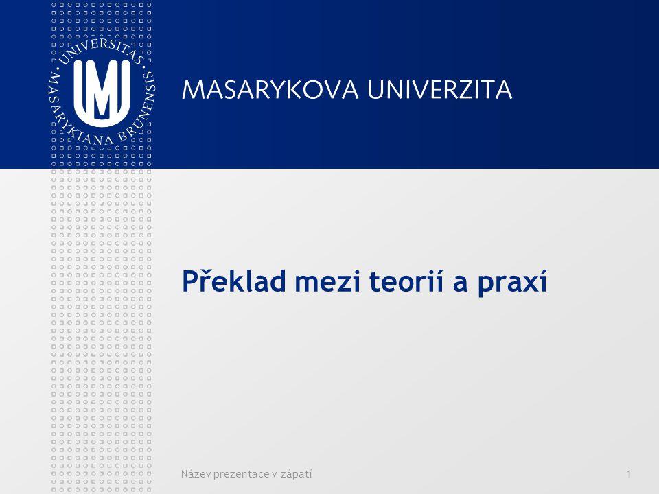 Název prezentace v zápatí1 Překlad mezi teorií a praxí