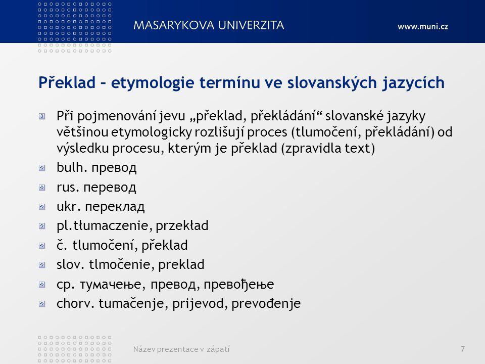 """Název prezentace v zápatí7 Překlad – etymologie termínu ve slovanských jazycích Při pojmenování jevu """"překlad, překládání"""" slovanské jazyky většinou e"""