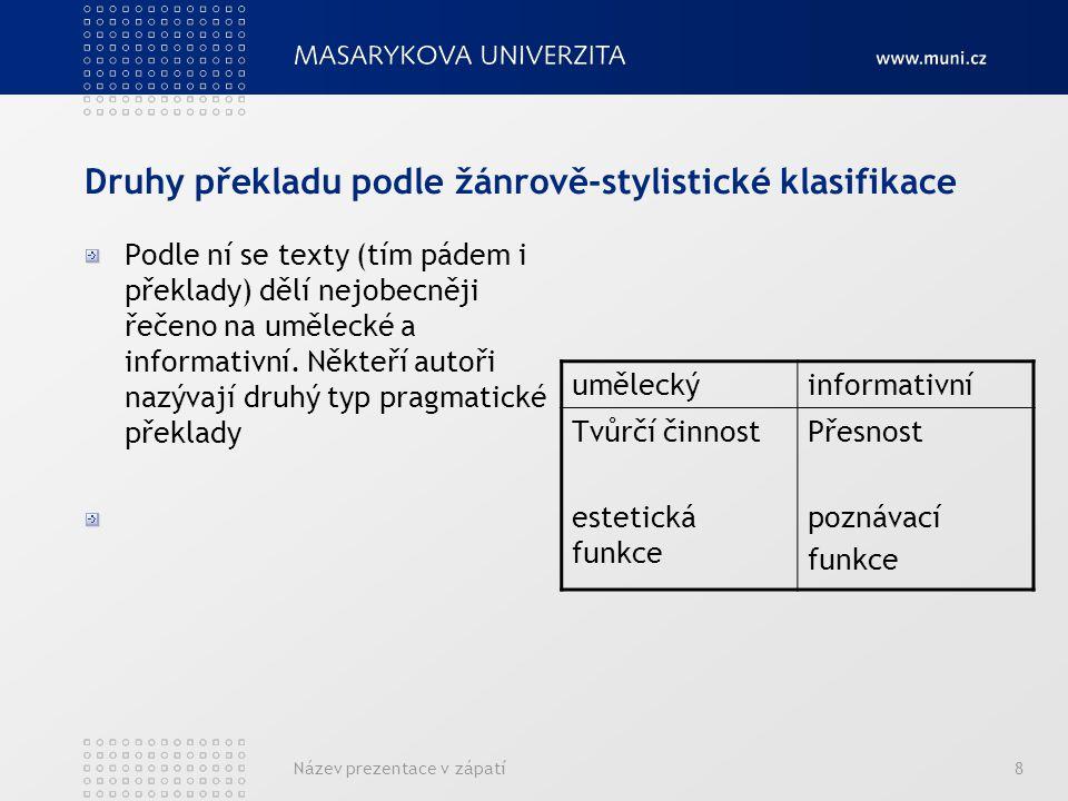 Název prezentace v zápatí8 Druhy překladu podle žánrově-stylistické klasifikace Podle ní se texty (tím pádem i překlady) dělí nejobecněji řečeno na um