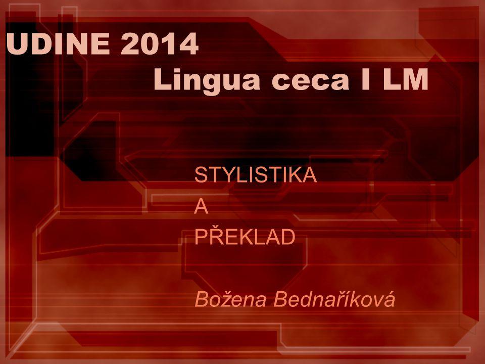 UDINE 2014 Lingua ceca I LM STYLISTIKA A PŘEKLAD Božena Bednaříková