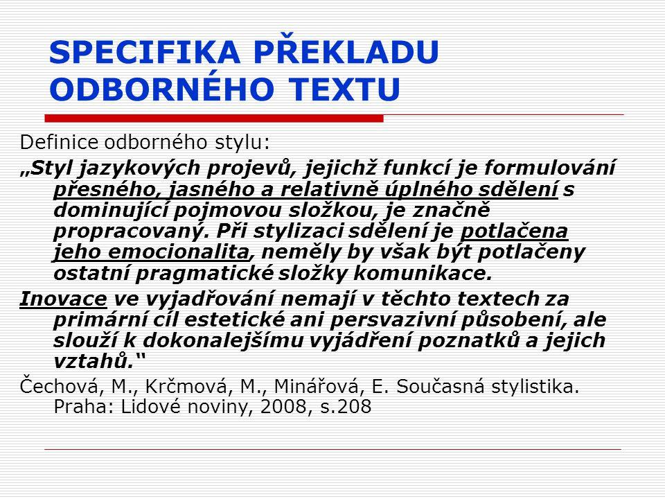 """SPECIFIKA PŘEKLADU ODBORNÉHO TEXTU Definice odborného stylu: """"Styl jazykových projevů, jejichž funkcí je formulování přesného, jasného a relativně úpl"""