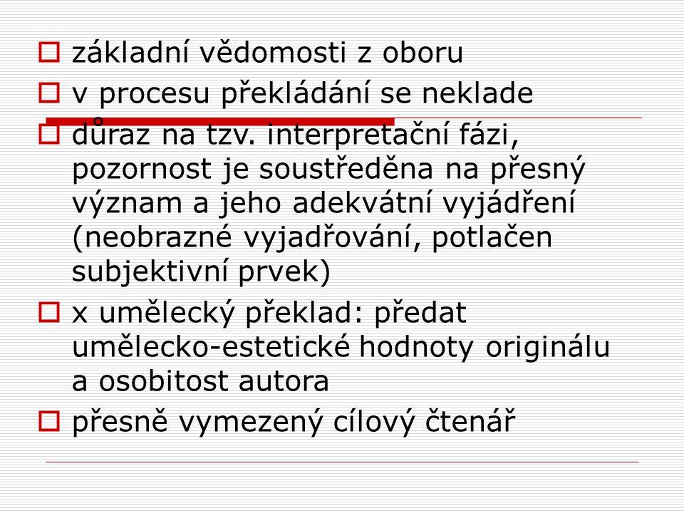  základní vědomosti z oboru  v procesu překládání se neklade  důraz na tzv.