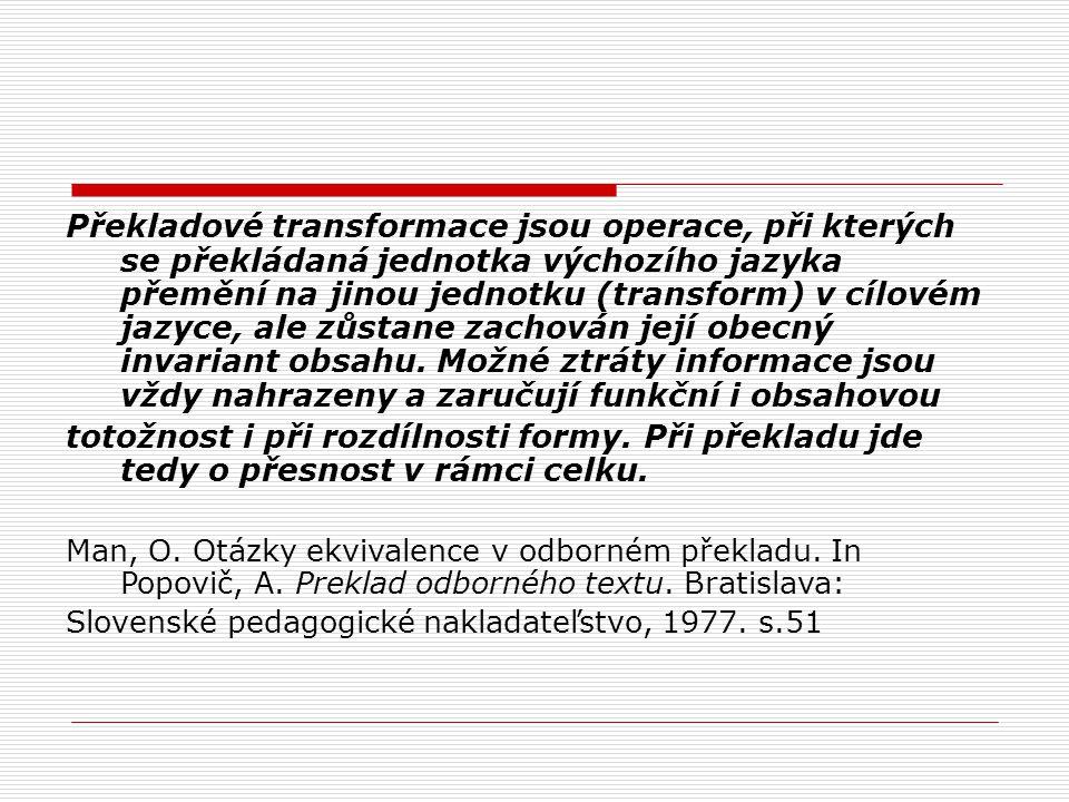 Překladové transformace jsou operace, při kterých se překládaná jednotka výchozího jazyka přemění na jinou jednotku (transform) v cílovém jazyce, ale