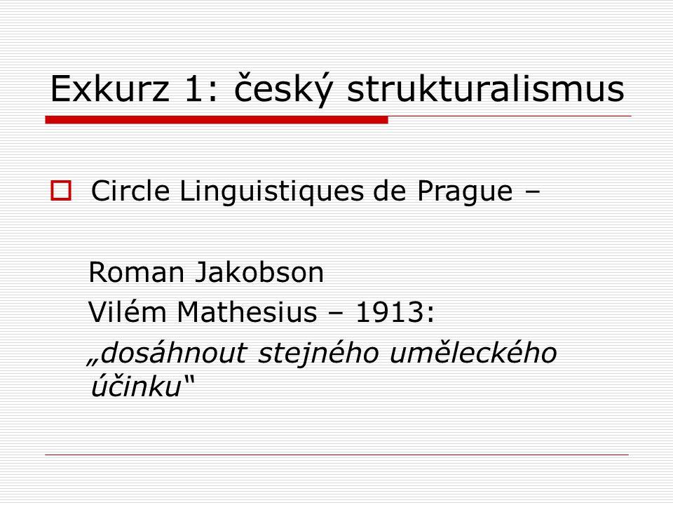 """Exkurz 1: český strukturalismus  Circle Linguistiques de Prague – Roman Jakobson Vilém Mathesius – 1913: """"dosáhnout stejného uměleckého účinku"""""""