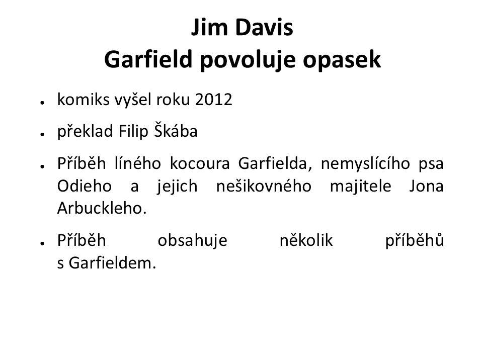 ● komiks vyšel roku 2012 ● překlad Filip Škába ● Příběh líného kocoura Garfielda, nemyslícího psa Odieho a jejich nešikovného majitele Jona Arbuckleho.